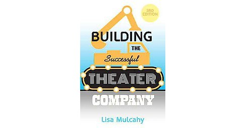 Building the Successful Theater Company (Paperback) (Lisa Mulcahy) - image 1 of 1