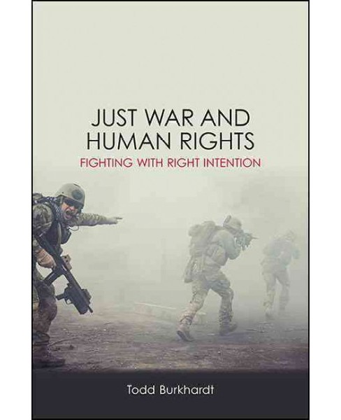 Just War and Human Rights : Fighting With Right Intention (Paperback) (Todd Burkhardt) - image 1 of 1