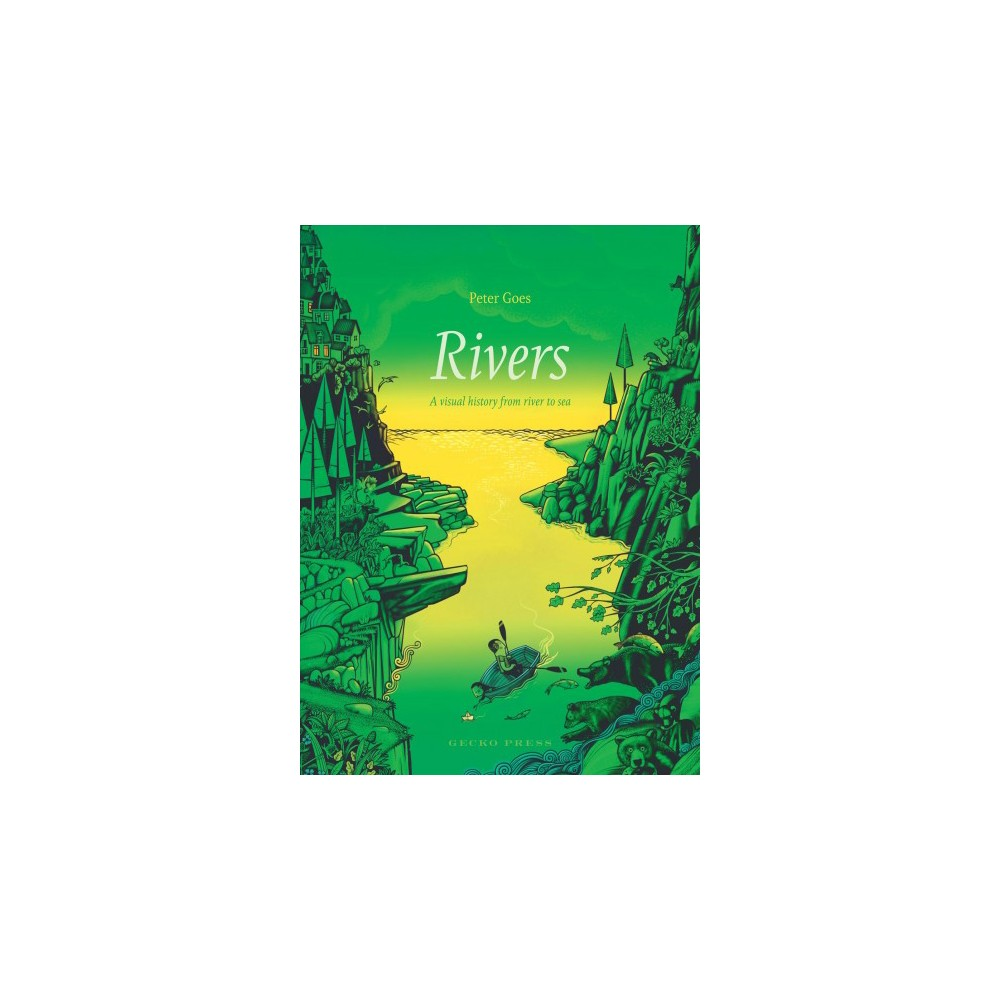 Rivers : A Visual History from River to Sea - by Peter Goes (Hardcover)