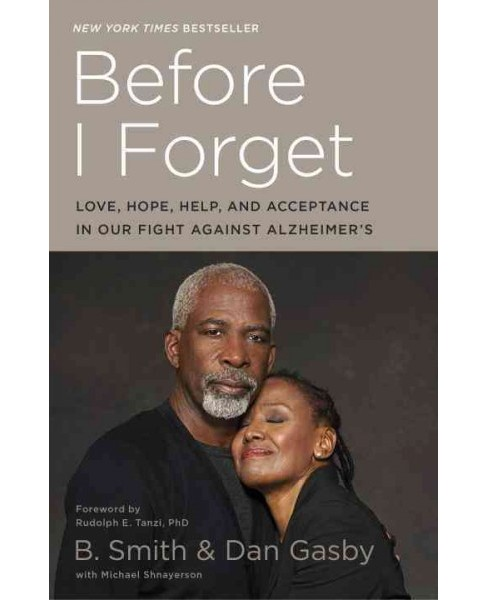 Before I Forget : Love, Hope, Help, and Acceptance in Our Fight Against Alzheimer's (Paperback) (B. - image 1 of 1