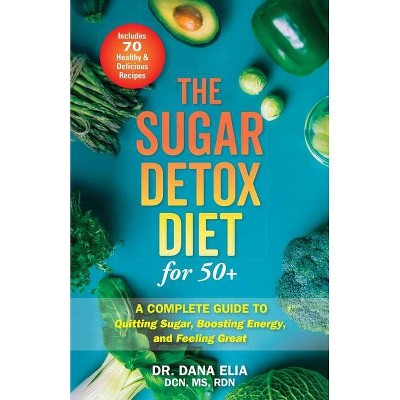 The Sugar Detox Diet for 50+ - by  Dana Elia (Paperback)