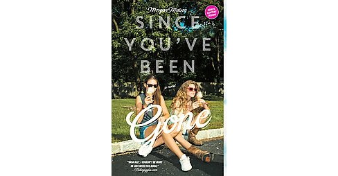 Since You've Been Gone (Reprint) (Paperback) by Morgan Matson - image 1 of 1