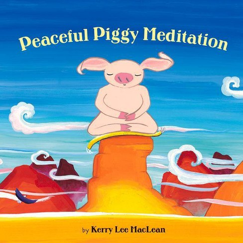Peaceful Piggy Meditation - by  Kerry Lee MacLean (Hardcover) - image 1 of 1