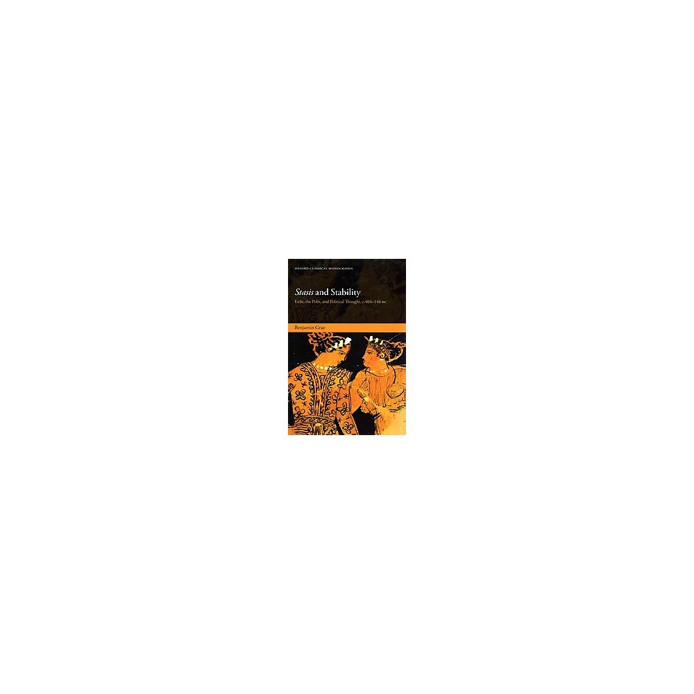 Stasis and Stability : Exile, the Polis, and Political Thought, c. 404-146 Bc (Hardcover) (Benjamin