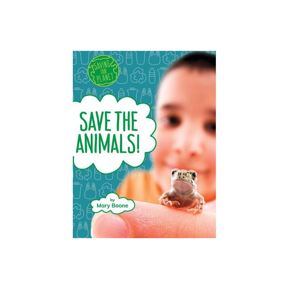 Save The Animals Saving Our Planet By Mary Boone Hardcover