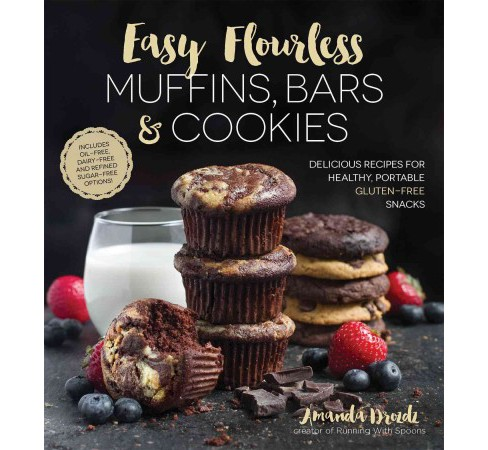 Easy Flourless Muffins, Bars & Cookies : Delicious Recipes for Healthy, Portable Gluten-free Snacks - image 1 of 1