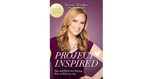 Project Inspired : Tips and Tricks for Staying True to Who You Are (Paperback) (Nicole Weider) - image 1 of 1