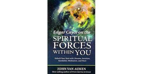 Edgar Cayce on the Spiritual Forces Within You : Unlock Your Soul With Dreams, Intuition, Kundalini, and - image 1 of 1
