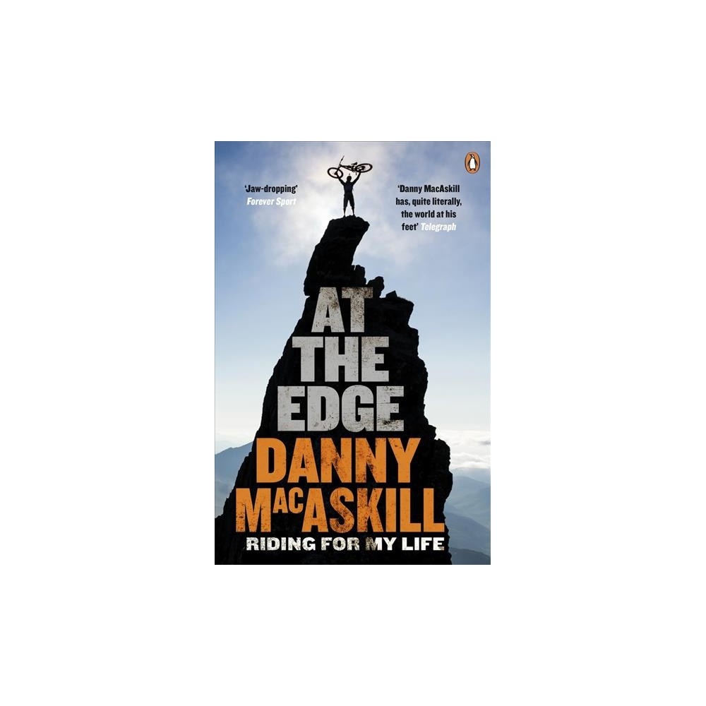 At the Edge : Riding for My Life - by Danny Macaskill (Paperback)