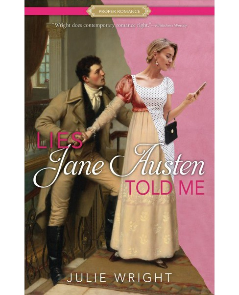 Lies Jane Austen Told Me -  (Proper Romance) by Julie Wright (Paperback) - image 1 of 1