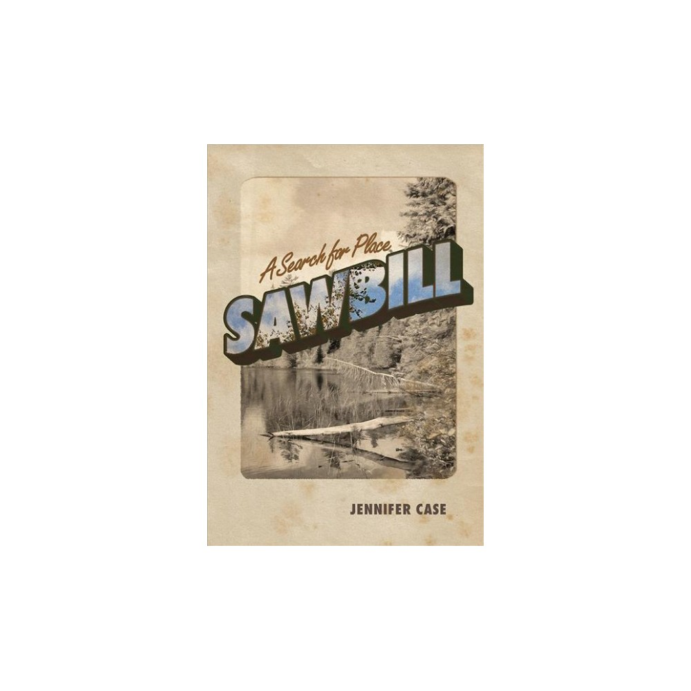 Sawbill : A Search for Place (Paperback) (Jennifer Case)