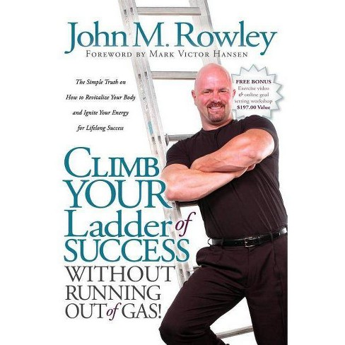 Climb Your Ladder of Success Without Running Out of Gas! - by  John M Rowley (Paperback) - image 1 of 1