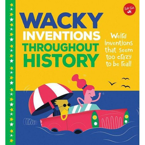 Wacky Inventions Throughout History - (Wacky Things) by  Joe Rhatigan (Hardcover) - image 1 of 1