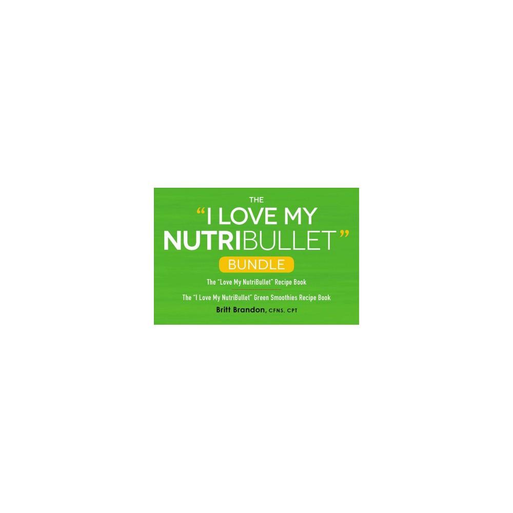 I Love My Nutribullet Bundle : The I Love My Nutribullet Recipe Book / the I Love My Nutribullet Green