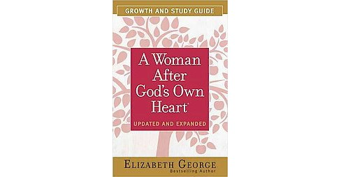 Woman After God's Own Heart : Growth and Study Guide (Updated / Expanded) (Paperback) (Elizabeth George) - image 1 of 1