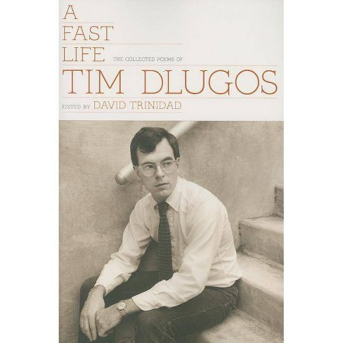 A Fast Life: The Collected Poems of Tim Dlugos - (Paperback) - image 1 of 1