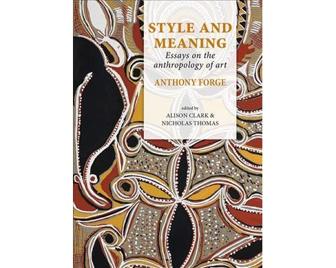 Style and Meaning : Essays on the Anthropology of Art (Hardcover) (Anthony Forge) - image 1 of 1