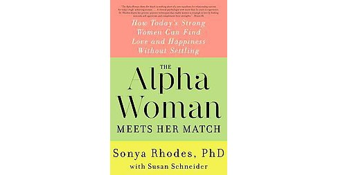 Alpha Woman Meets Her Match : How Today's Strong Women Can Find Love and Happiness Without Settling - image 1 of 1