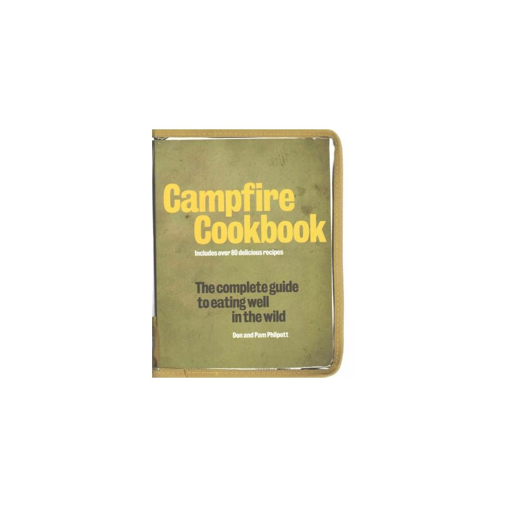 Campfire Cookbook : The Complete Guide to Eating Well in the Wild (Paperback) (Don Philpott & Pam