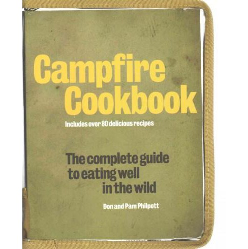 Campfire Cookbook : The Complete Guide to Eating Well in the Wild (Paperback) (Don Philpott & Pam - image 1 of 1