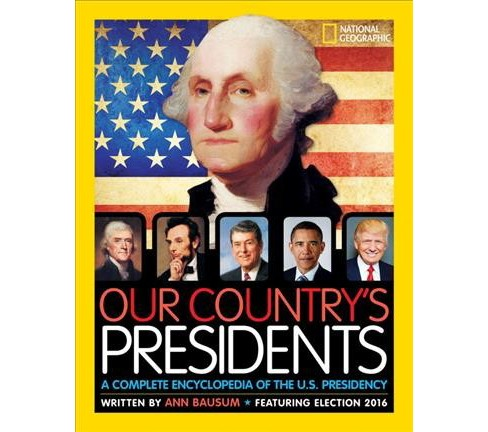 Our Country's Presidents : A Complete Encyclopedia of the U.S. Presidency (Hardcover) (Ann Bausum) - image 1 of 1