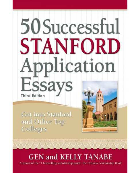 50 Successful Stanford Application Essays -  by Gen Tanabe & Kelly Tanabe (Paperback) - image 1 of 1