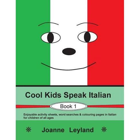 Cool Kids Speak Italian - Book 1 - by  Joanne Leyland (Paperback) - image 1 of 1