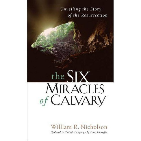 The Six Miracles of Calvary - by  William R Nicholson (Paperback) - image 1 of 1