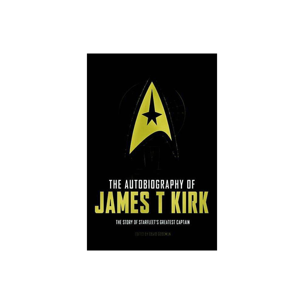 The Autobiography of James T. Kirk - by David a Goodman (Hardcover)