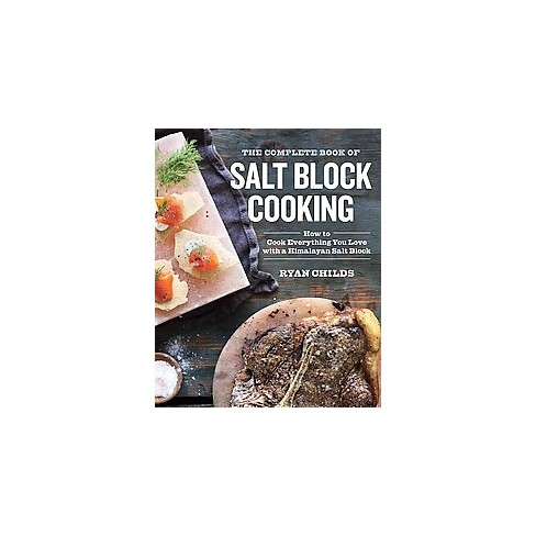 Complete Book Of Salt Block Cooking Cook Everything You Love With