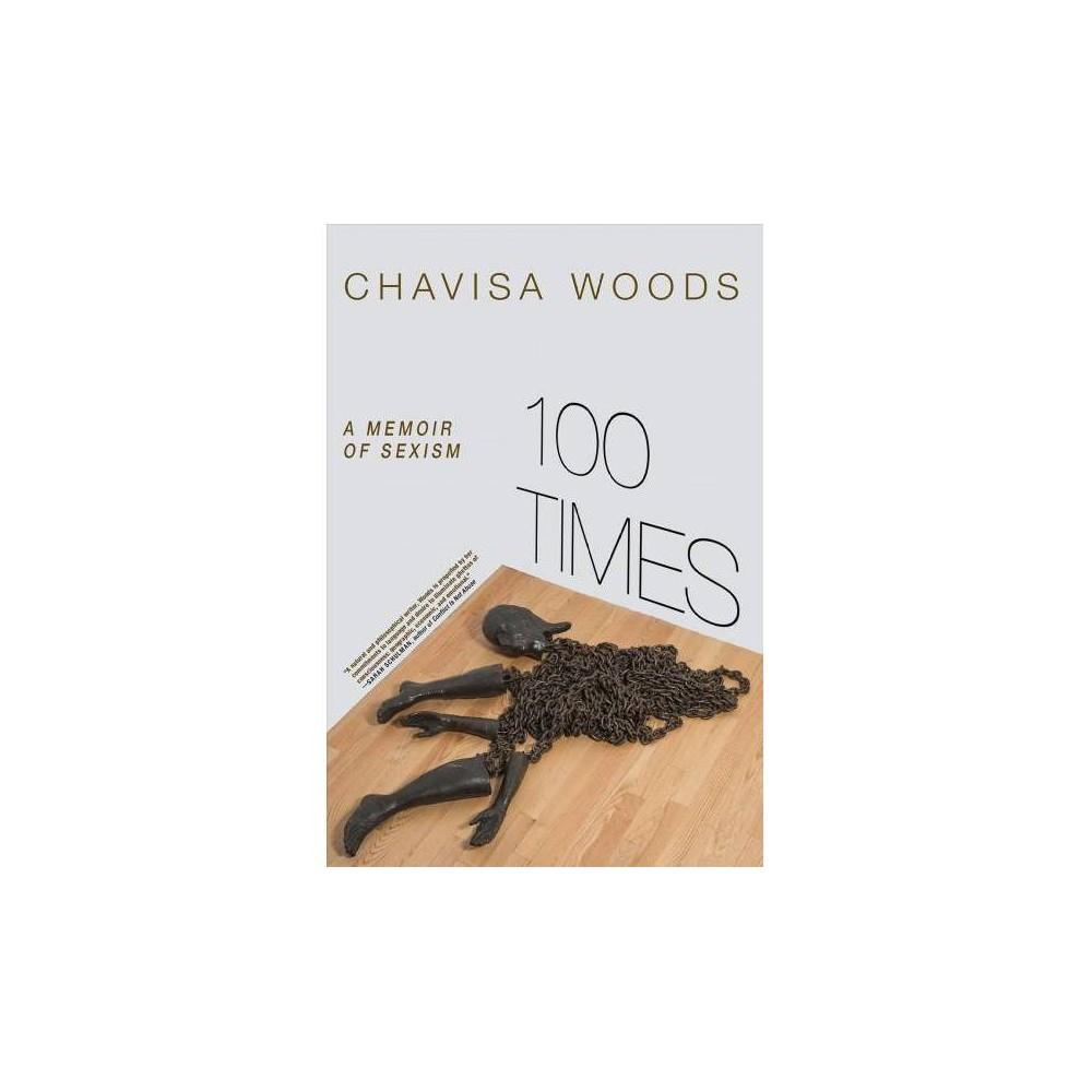 100 Times : A Memoir of Sexism - by Chavisa Woods (Paperback)