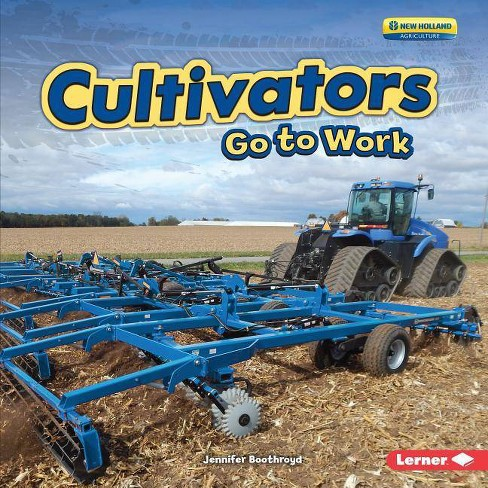 Cultivators Go to Work - (Farm Machines at Work) by  Jennifer Boothroyd (Hardcover) - image 1 of 1