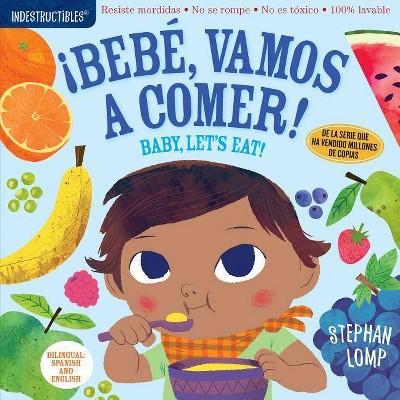 Indestructibles: Bebé, Vamos A Comer!/By, Let's Eat! - by Stephan Lomp (Paperback)