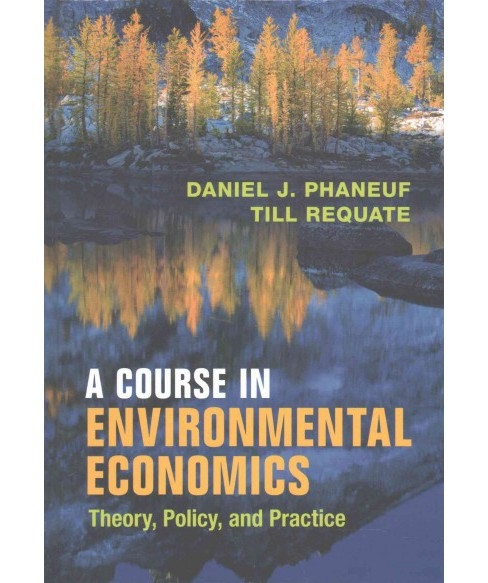 Course in Environmental Economics : Theory, Policy, and Practice (Hardcover) (Daniel J. Phaneuf & Till - image 1 of 1