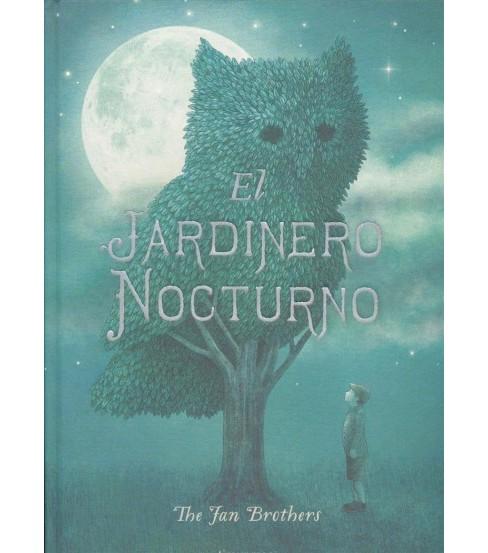 El jardinero nocturno / The Night Gardener (Hardcover) (Terry Fan & Eric Fan) - image 1 of 1
