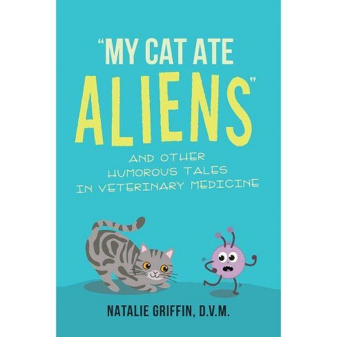 My Cat Ate Aliens - by  D V M Natalie Griffin (Paperback) - image 1 of 1