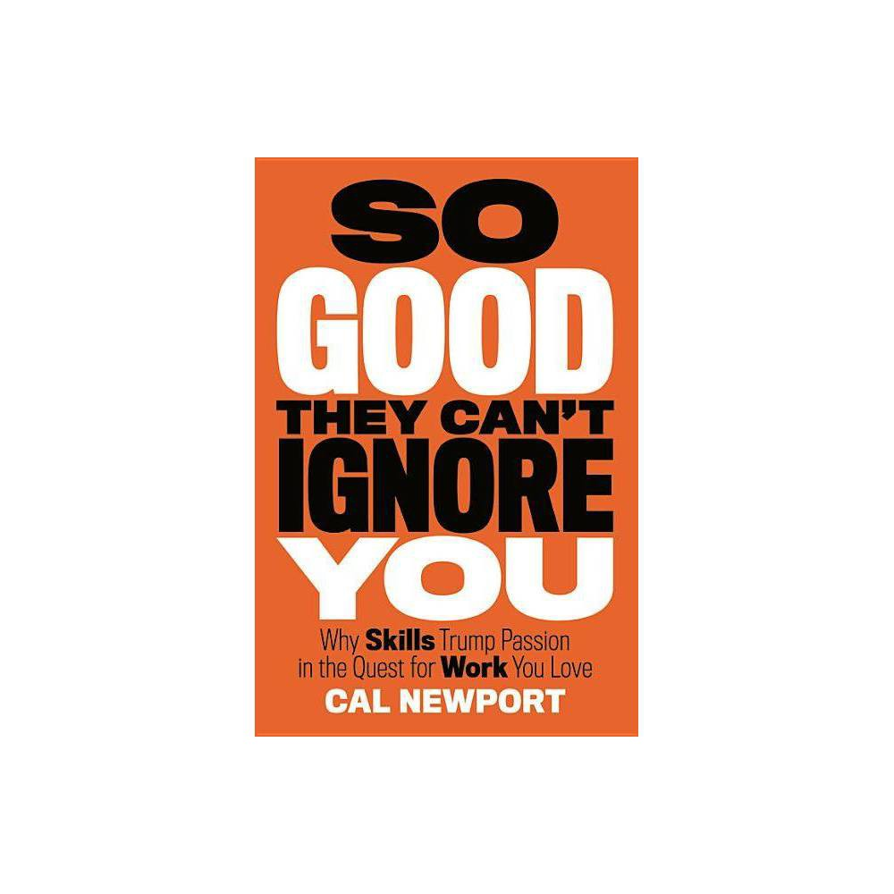 So Good They Can T Ignore You By Cal Newport Hardcover
