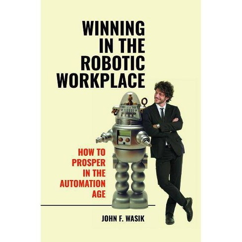 Winning in the Robotic Workplace - by  John Wasik (Hardcover) - image 1 of 1