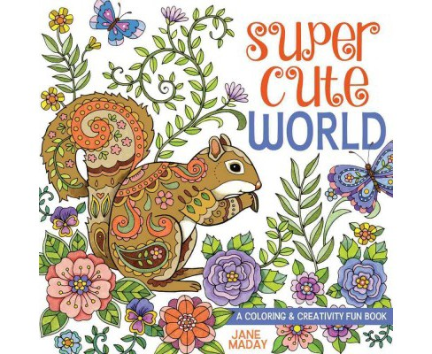 Super Cute World : A Coloring and Creativity Book (Paperback) (Jane Maday) - image 1 of 1