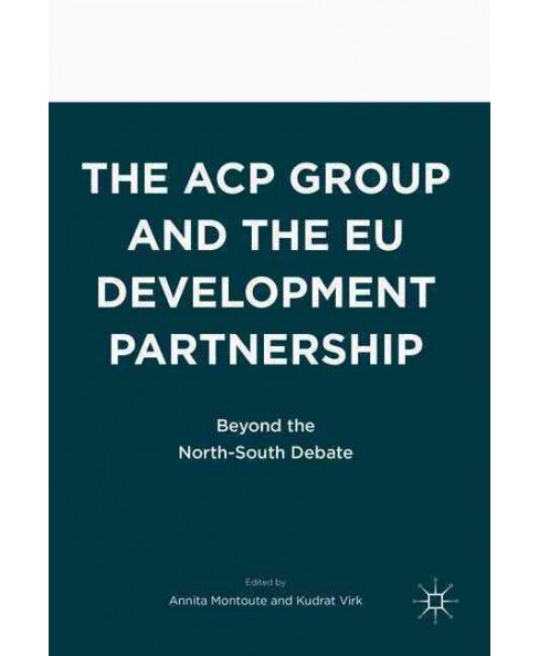 Acp Group and the Eu Development Partnership : Beyond the North-south Debate (Paperback) - image 1 of 1