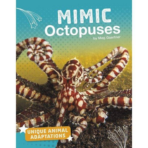 Mimic Octopuses - (Unique Animal Adaptations) by  Meg Gaertner (Paperback) - image 1 of 1