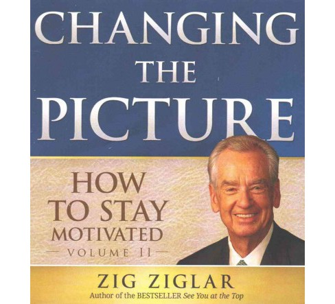 Changing the Picture : How to Stay Motivated (Vol 2) (CD/Spoken Word) (Zig Ziglar) - image 1 of 1