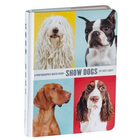 Show Dogs: A Photographic Breed Guide - (Hardcover) - image 1 of 1