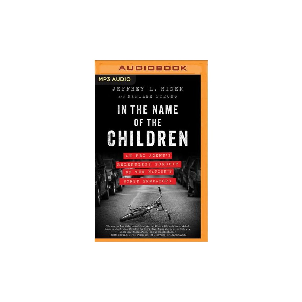 In the Name of the Children : An Fbi Agent's Relentless Pursuit of the Nation's Worst Predators