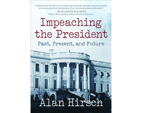 Impeaching the President : Past, Present, and Future -  by Alan Hirsch (Paperback) - image 1 of 1