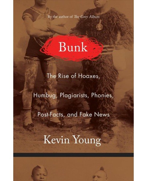 Bunk:  The Rise of Hoaxes, Humbug, Plagiarists, Phonies, Post-facts, and Fake News (Hardcover) (Kevin Young) - image 1 of 1
