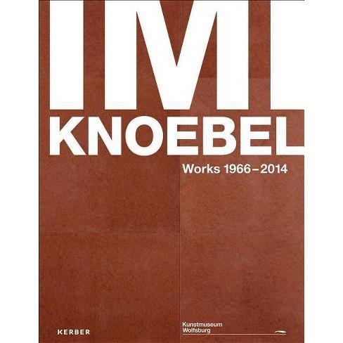 IMI Knoebel: Works 1966-2014 - (Hardcover) - image 1 of 1