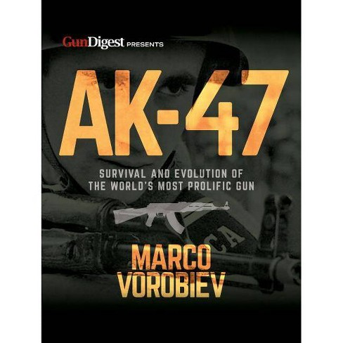 Ak-47 - Survival and Evolution of the World's Most Prolific Gun - by  Marco Vorobiev (Paperback) - image 1 of 1