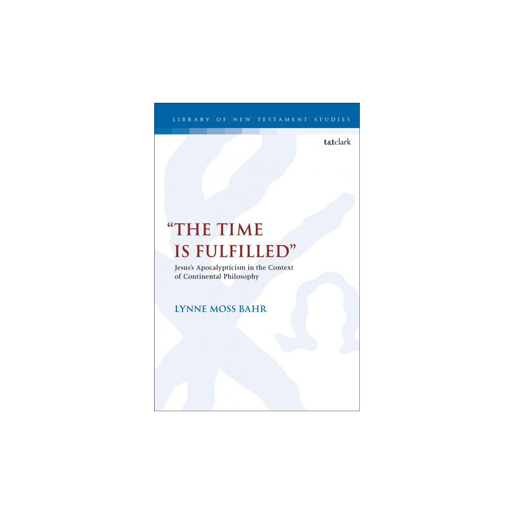 Time Is Fulfilled : Jesus's Apocalypticism in the Context of Continental Philosophy - (Hardcover)