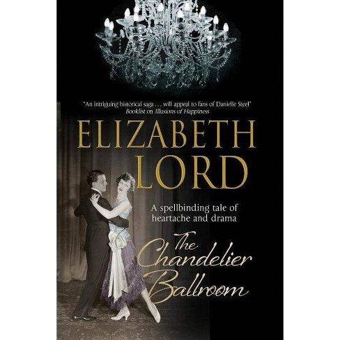 The Chandelier Ballroom - by  Elizabeth Lord (Hardcover) - image 1 of 1